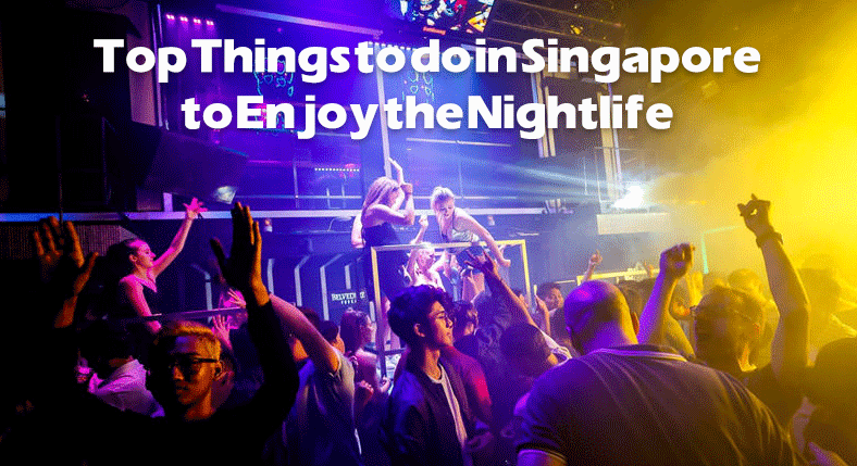 Top Things to do in Singapore to Enjoy the Nightlife
